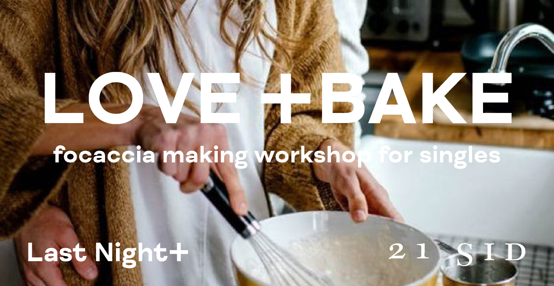Last Night + SID21 - focaccia making workshop for singles (30's+)