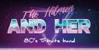 80's Tribute band - The Hitmen and Her