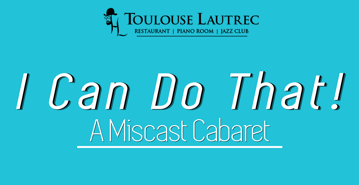 I CAN DO THAT! - A MISCAST CABARET