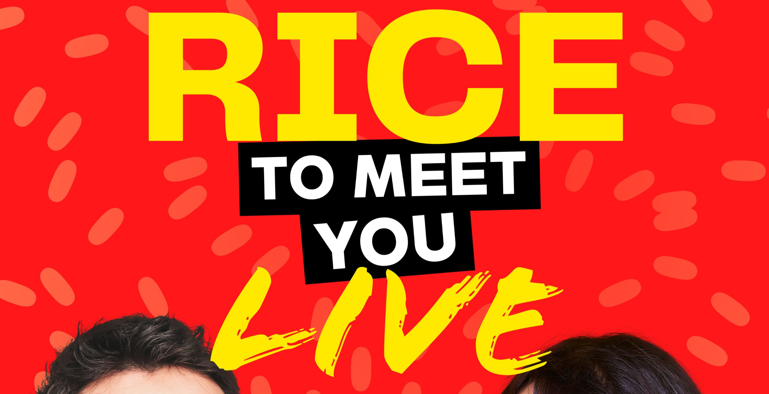 'RICE TO MEET YOU - LIVE PODCAST'