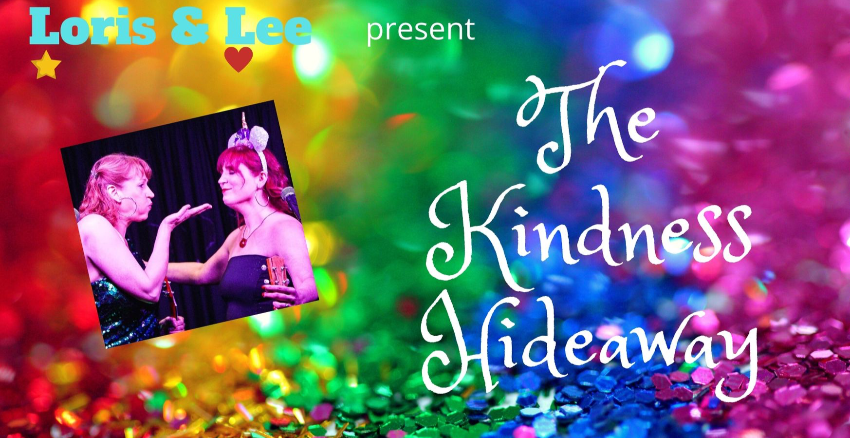 LORIS & LEE PRESENTS 'THE KINDNESS HIDEAWAY'