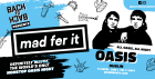 MAD FER IT - THE OASIS ONLY CLUB NIGHT – PRESENTED BY BACK TO BACK