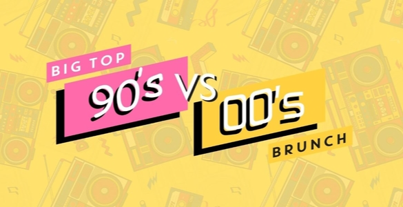 Big Top 90's VS 00's Brunch
