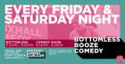 Bottomless Booze Comedy (FRI & SAT)