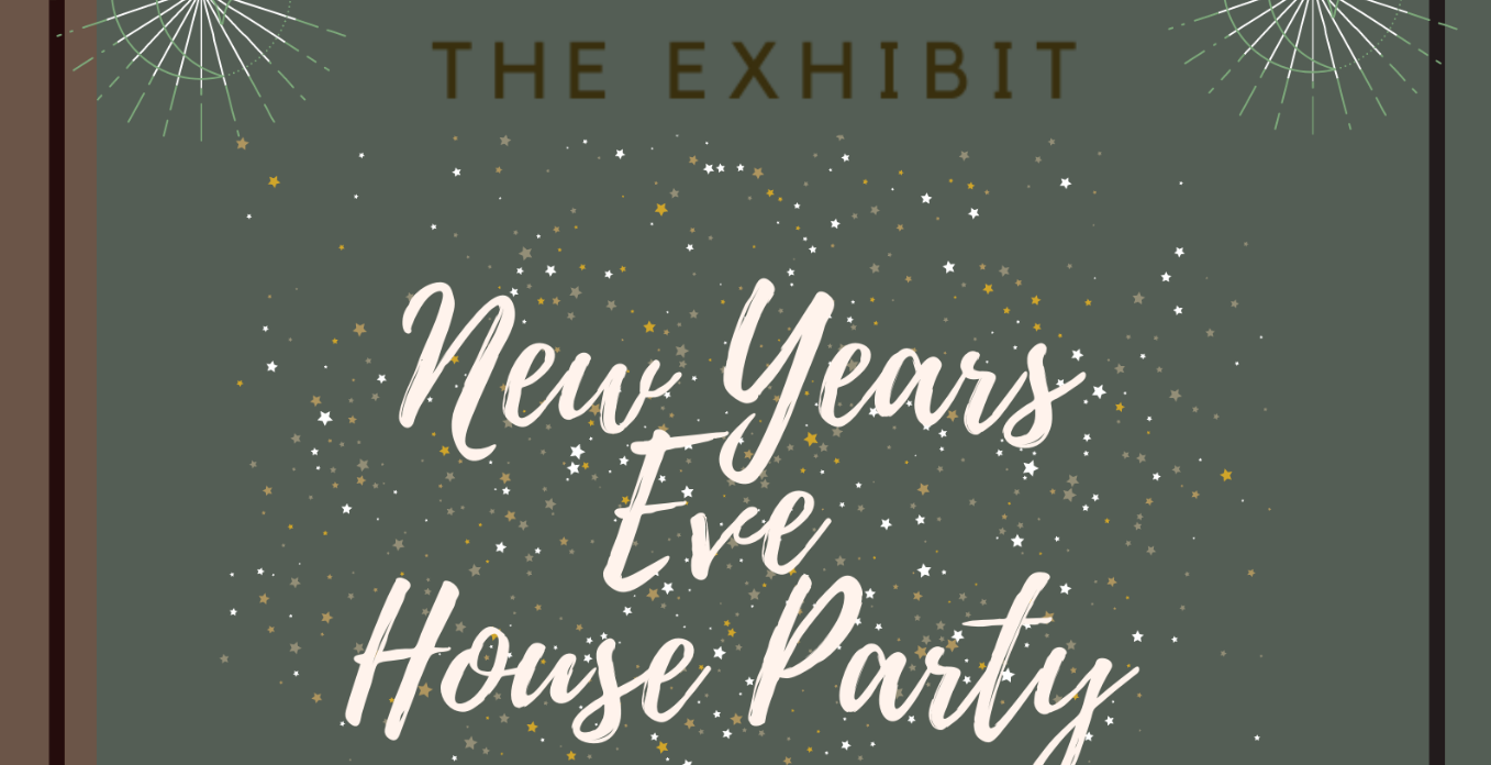The Exhibit: NYE House Party 2020
